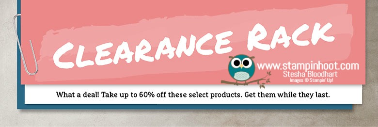 Stampin' Up! Clearance Rack is Loaded with New Discounted Product! Shop Now! Accessories, Ribbon, Kits! Get them before they are gone! Stampin' Hoot! Stesha Bloodhart