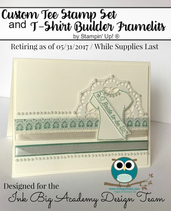 Stampin' Up! Retiring Custom Tee Bundle, Available While Supplies Last or May 31, 2017, Stampin' Hoot! Stesha Bloodhart #stampinhoot #stampinup T-Shirt Builder Framelits Dies