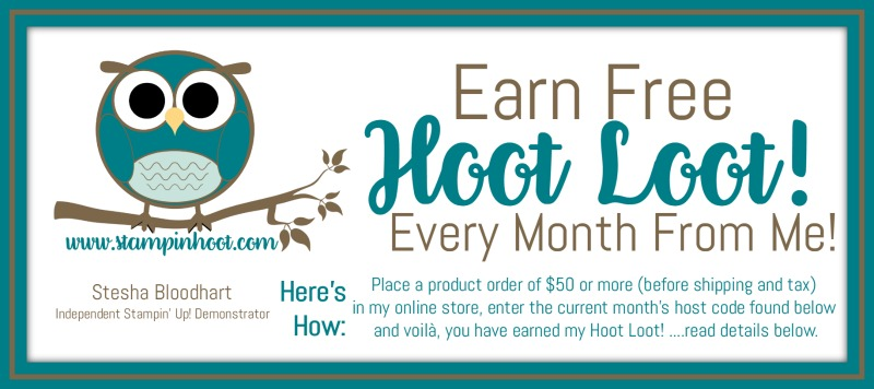 Earn Free Monthly Hoot Loot! Place an order via my online store. Enter the host code, voila! Stesha Bloodhart, Stampin' Hoot!