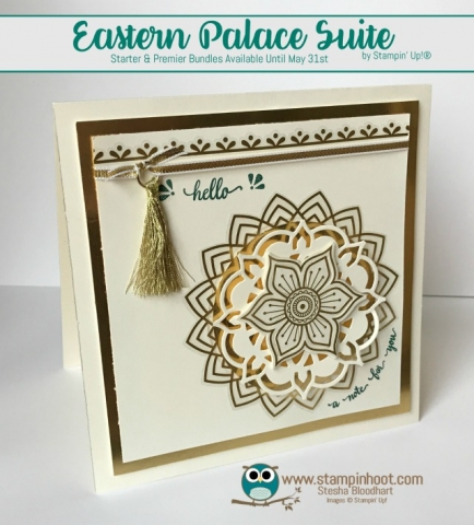 Eastern Palace Suite Bundles Available May 1st- 31st, Stampin' Hoot! Stesha Bloodhart, #stampinup #easternpalace #hellocards #goldstickers #tassles #2017InColor