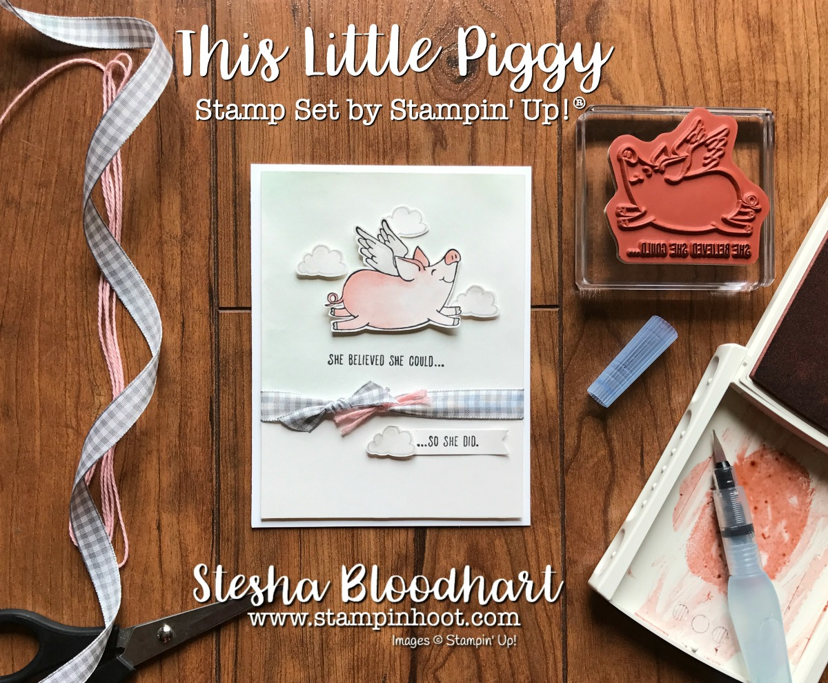 This Little Piggy Stamp Set by Stampin' Up! She Believed She Could...So She Did, Created by Stesha Bloodhart at Stampin' Hoot! Daily Blog Posts and Tons of Inspiration #stampinup #stampinupcards #stampinupdemonstrator #cards #papercrafts, #rubberstamps #handmadecards #cardstock #handstamped #diy #cardmaking #imadethis #crafty #directsales #stesha
