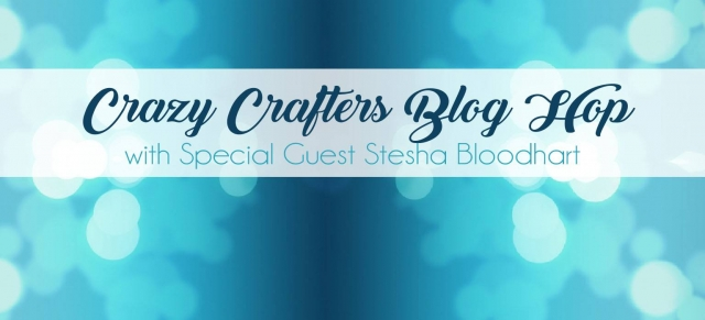 Crazy Crafters Blog Hop - Special Guest Stesha Bloodhart