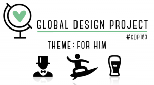 Global Design Project 103 Theme: For Him