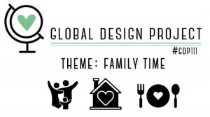 Global Design Project 111 Challenge - Theme: Family Time #GDP111