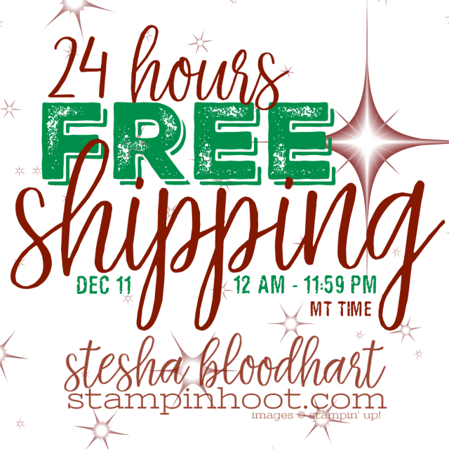 24 Hours Free Shipping December 11th 2018 #freeshipping #stampinup #steshabloodhart #stampinhoot