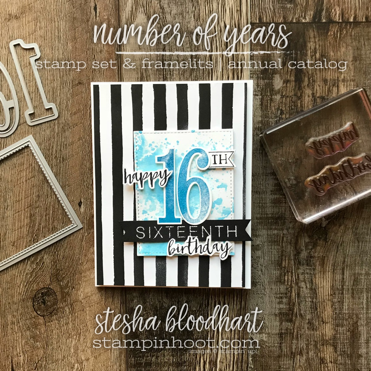 Happy 16th Birthday Card Using the Number of Years & Milestone Moments Stamp Sets by Stampin' Up! Birthday Card created by Stesha Bloodhart, Stampin' Hoot! #steshabloodhart #stampinhoot