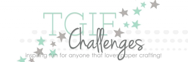 TGIF Challenges Inspiring Fun for Everyone that Loves Papercrafting #tgifc