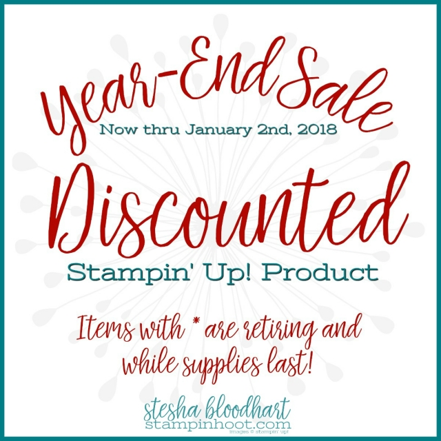 Year-End Sale - Discounted Stampin' Up! Products, Now Through January 2, 2018 or While Supplies Last. #stampinup #yearendsale #steshabloodhart #stampinhoot