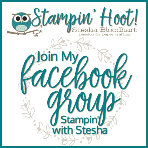 Join My Facebook Group, Stampin' With Stesha for Giveaways, Tips, Tricks and Fun! #steshabloodhart #stampinwithstesha #stampinhoot