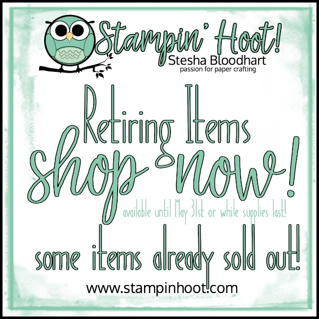 SHOP ONLINE 24-7 WITH STAMPIN' HOOT! STESHA BLOODHART Retiring Items are Going Fast! Get them before they are gone for good!