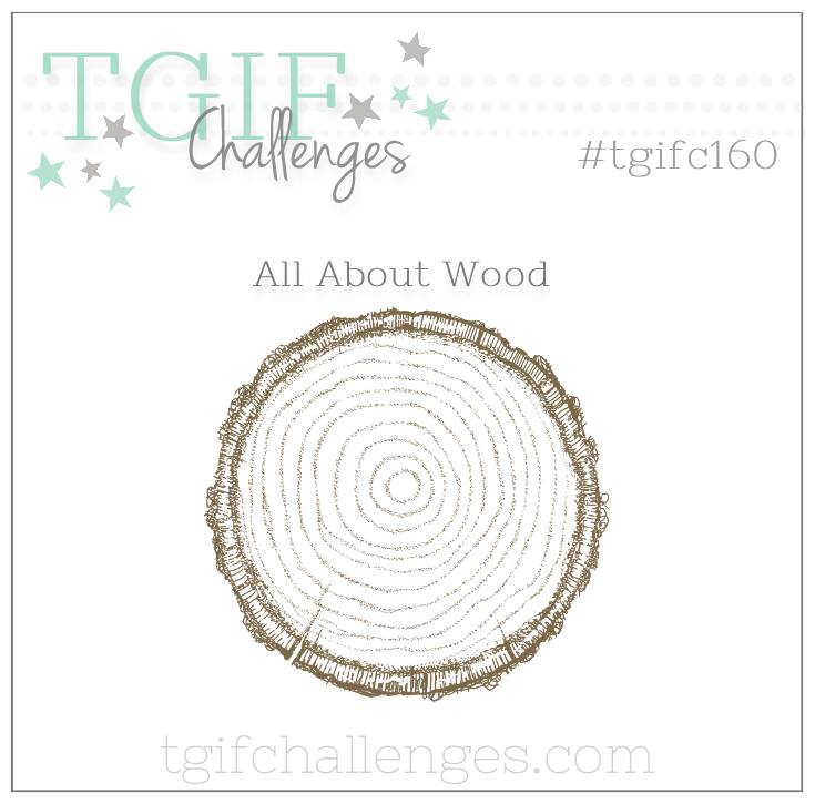 #tgifc160 Theme Challenge - All About Wood