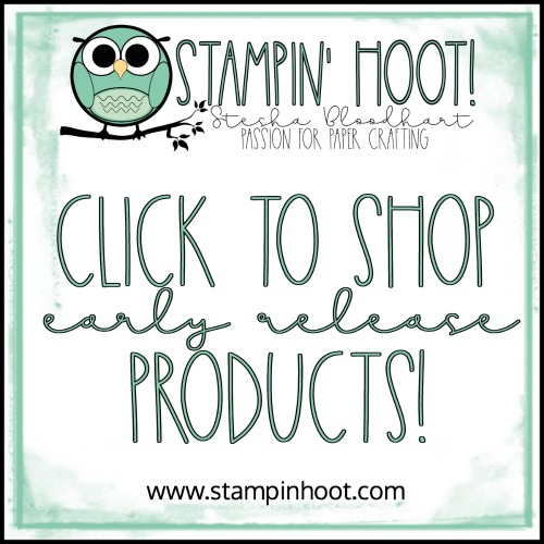 Click to Shop Early Release Products from Stesha Bloodhart, Stampin' Hoot! #stampinhoot #steshabloodhart