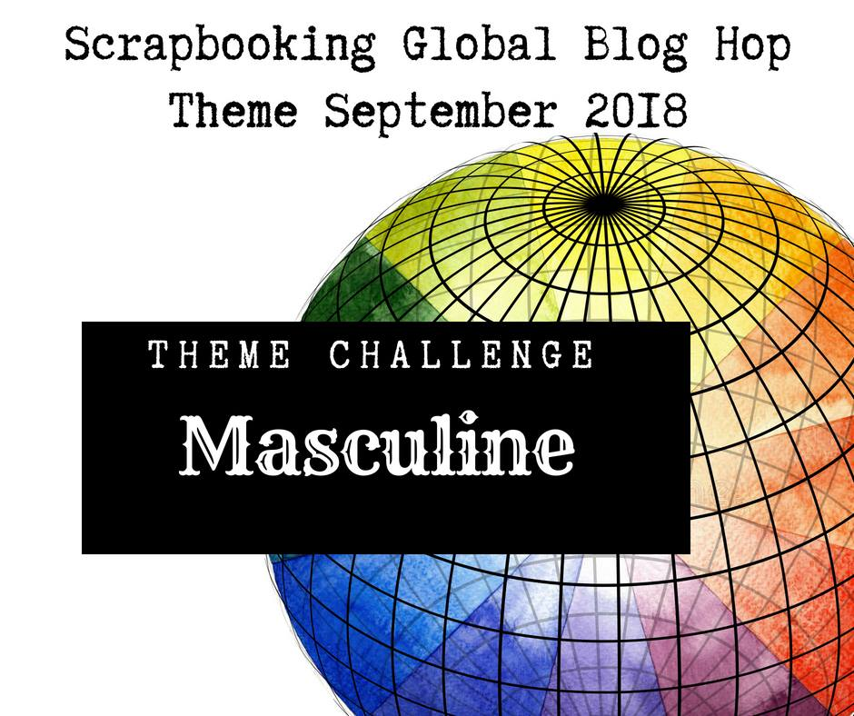 Scrapbooking Global Blog Hop September 2018 Masculine Theme